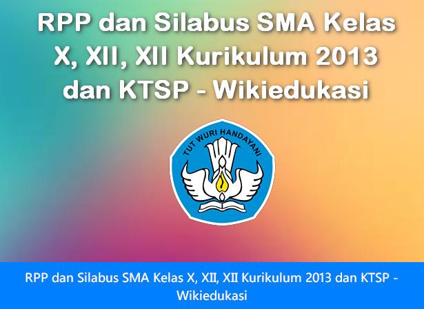 RPP dan Silabus SMA Kelas X, XII, XII Kurikulum 2013 dan KTSP - Wikiedukasi