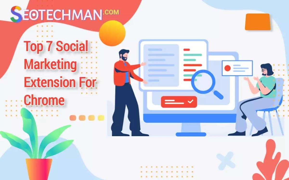 7 Extensions Terbaik Google Chrome untuk Pemasaran di Media Sosial