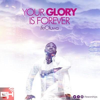 Music: IfeOluwa – Your Glory Is Forever