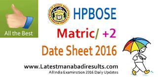 hpbose matric date sheet 2016, hpbose, himachal board plustwo datesheet 2016, hpbose.org, hp board 12th date sheet 2016