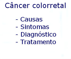 Câncer colorretal causas sintomas diagnóstico tratamento prevenção riscos complicações