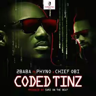 Lyrics: Coded Tinz by 2baba ft. Phyno & Chief Obi