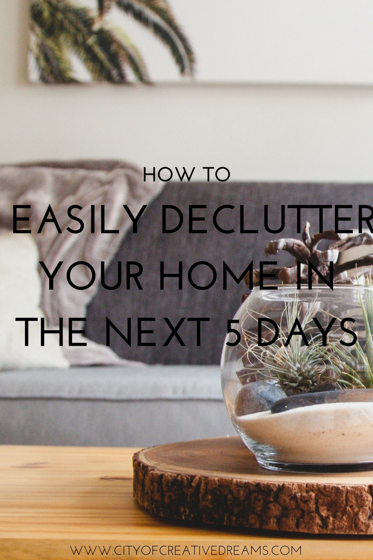 How to Easily Declutter Your Home in the Next 5 Days | City of Creative Dreams