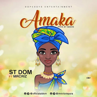St. Dom - Amaka ft Mr Criz | MpTrace
