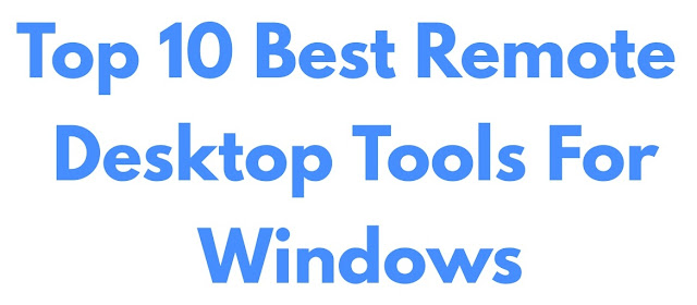 Top 10 Best Remote Desktop Tools For Windows 10 [2018]