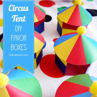 DIY Circus Tent Birthday Party Favor Boxes