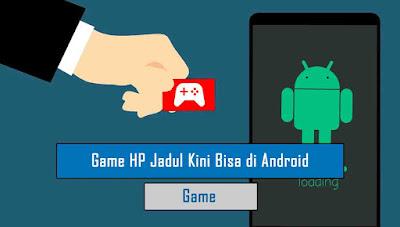 Game HP Jadul yang Kini Bisa Dimainkan di Android