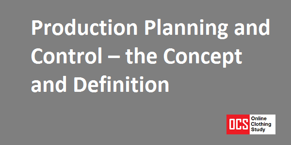 Production Planning and Control – the Concept and Definition