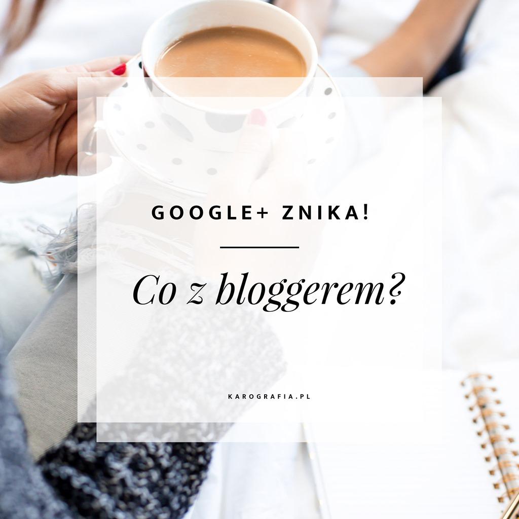 Google+ znika, co z bloggerem? {Co warto teraz zrobić?}