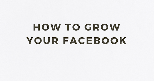 How To Grow Your Facebook