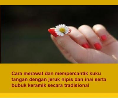 Cara merawat dan mempercantik kuku tangan dengan jeruk nipis dan inai serta bubuk keramik secara tradisional