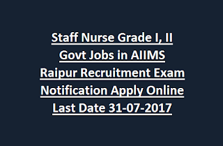 Staff Nurse Grade I, II Govt Jobs in AIIMS Raipur Recruitment Exam Notification Apply Online Last Date 31-07-2017
