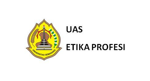Soal UAS Mata Kuliah Etika Profesi Universitas Semarang