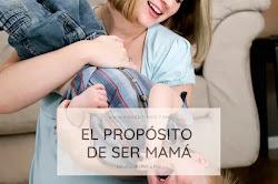 EL PROPÓSITO DE SER MAMÁ
