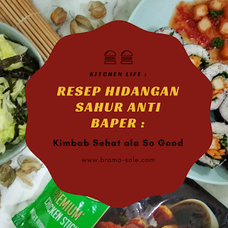 Resep Hidangan Sahur Anti Baper : Kimbab Sehat ala So Good
