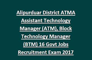 Alipurduar District ATMA Assistant Technology Manager (ATM), Block Technology Manager (BTM) 16 Govt Jobs Online Recruitment Exam 2017