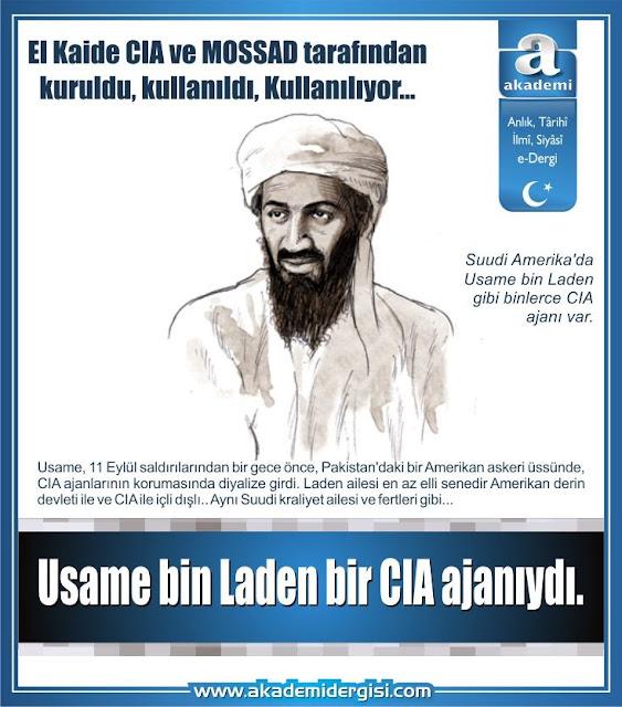 Usame bin Laden bir CIA ajanıydı. El Kaide CIA ve MOSSAD tarafından kuruldu, kullanıldı