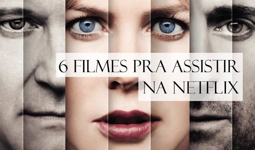 6 filmes para assistir na Netflix