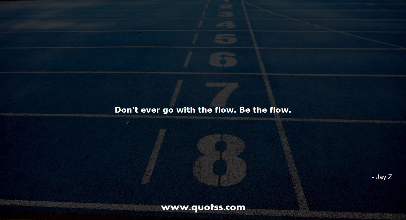 Dont Ever Go With The Flow Be The Flow Jay Z Jay Z Quotes