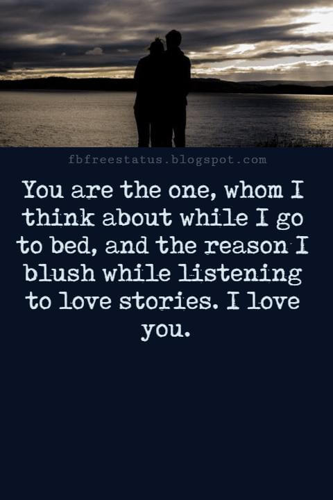 Love Text Messages, You are the one, whom I think about while I go to bed, and the reason I blush while listening to love stories. I love you.