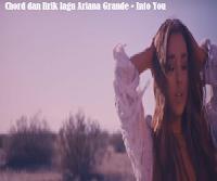 Chord dan Lirik Lagu Ariana Grande - Into You