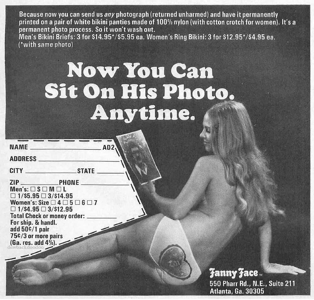 "The ad says: ""Because now you can send us any photograph (returned  unharmed) and have it permanently printed on a pair of white bikini panties  made of 100% ..."