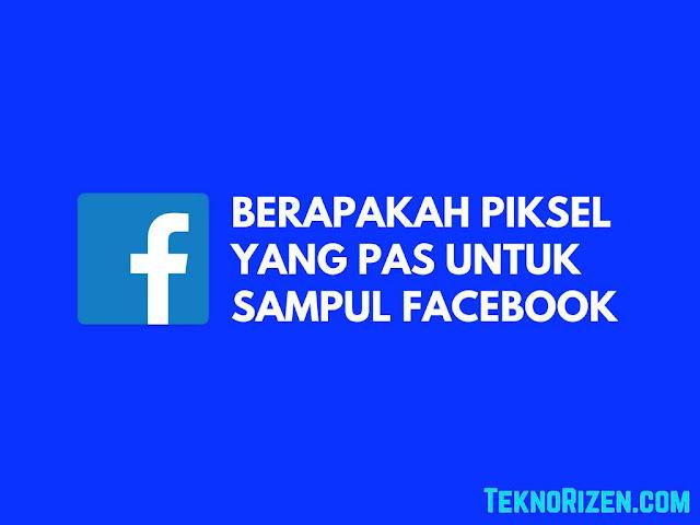Berapakah Dimensi Ukuran Foto Sampul di Facebook Yang Pas Berapakah Ukuran Foto Sampul di Facebook Yang Pas?