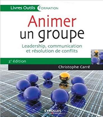 Animer un groupe: Leadership, communication et résolution de conflits.PDF
