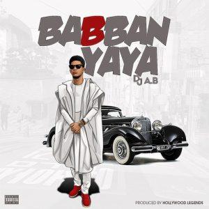 MUSIC: Dj A.B – Babban Yaya