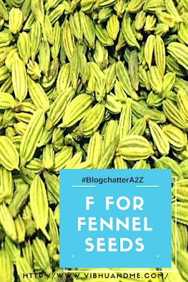 F For Fennel Seeds - Vibhu & Me
