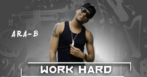Ara-B – Work Hard (Prod By Brainy Beatz) | Ghanamotion.Net - Ghana Nigeria Music and Multimedia