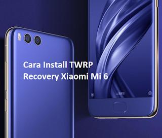 Cara Install TWRP Recovery Xiaomi Mi 6