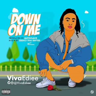 MUSIC: VivaEdiee - Down On Me