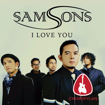 Lirik dan chord I Love You - Samsons