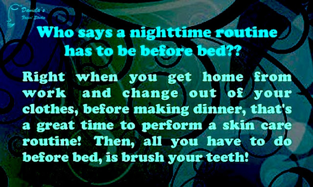 Adult Acne Tip:  Your nighttime routine does not have to be only before bed