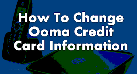 KeepTheTech : Best Way To Change Your Ooma Credit Card Info