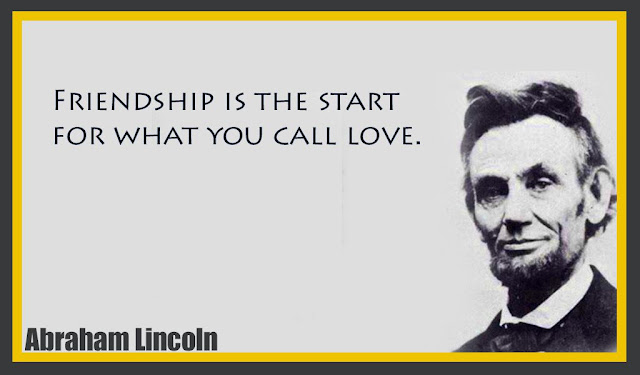 Friendship is the start for what you call love Abraham Lincoln quotes