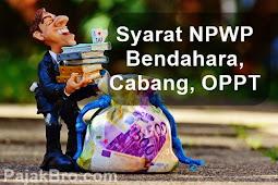 SYARAT NPWP BENDAHARA DAN CABANG PERUSAHAAN 2018