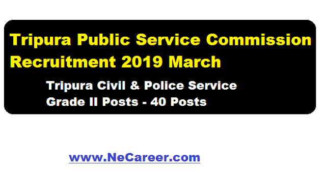 Tripura Public Service Commission Recruitment 2019 March | Tripura Civil & Police Service Grade II Posts