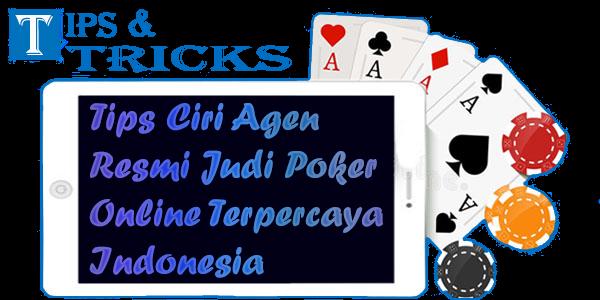 Tips Ciri Agen Resmi Judi Poker Online Terpercaya Indonesia | Tips & Tricks
