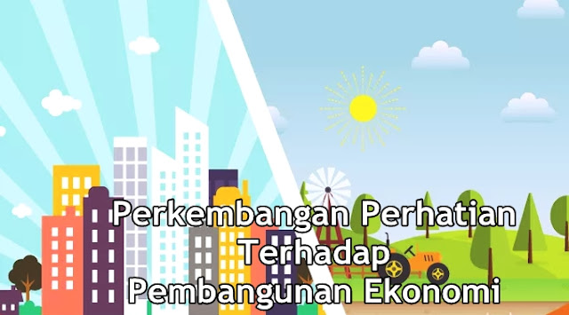 Perkembangan Perhatian Terhadap Pembangunan Ekonomi