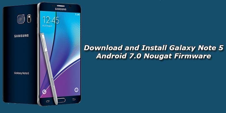 How to Download and Install N920CXXS3CQJ1 Android 7 0 Nougat