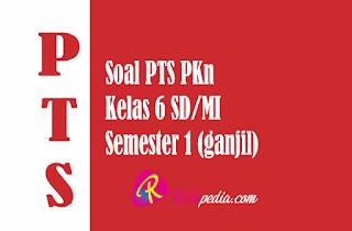 Latihan Soal PTS PKn Kelas 6 Semester 1 Terbaru dan Kunci Jawaban