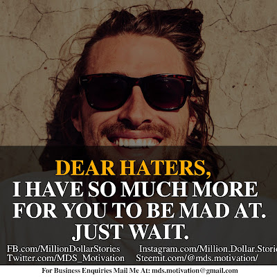 DEAR HATERS, I HAVE SO MUCH MORE FOR YOU TO BE MAD AT. JUST WAIT.