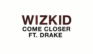 Wizkid Feat. Drake - Come Closer .mp3