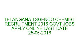 TELANGANA TSGENCO CHEMIST RECRUITMENT 2016 GOVT JOBS APPLY ONLINE LAST DATE 25-06-2016