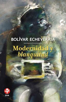 Modernida y blanquitud - Bolívar Echeverría