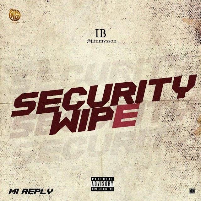 #MUSIC: I.B- SECURITY WIPE (MI REPLY)