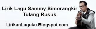 Lirik Lagu Sammy Simorangkir - Tulang Rusuk