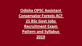 Odisha OPSC Assistant Conservator Forests ACF 25 BSc Govt Jobs Recruitment Exam Pattern and Syllabus 2019